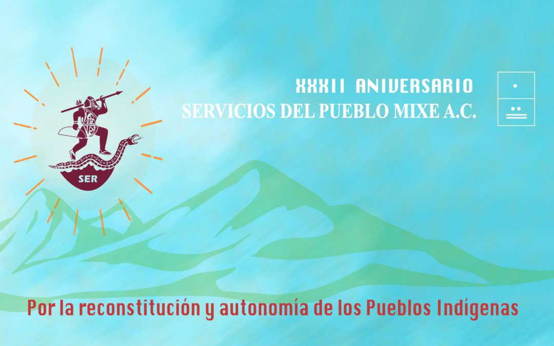 Vigente la exigencia del reconocimiento pleno de los derechos de los pueblos indígenas como una deuda histórica del estado mexicano: 32 aniversario de Servicios del Pueblo Mixe A.C.