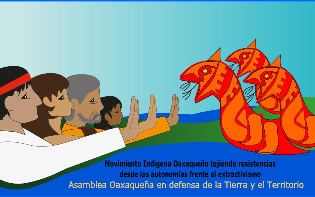 Posicionamiento de la Asamblea Oaxaqueña en defensa de la Tierra y el Territorio, en la Jornada nacional 12 de octubre y del Movimiento Indígena Oaxaqueño tejiendo resistencias desde las autonomías frente al extractivismo.