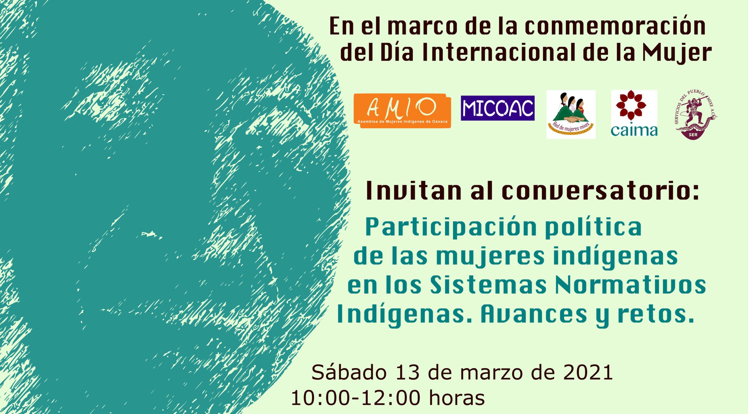 Regístrate para el conversatorio: Participación política de las mujeres indígenas en los Sistemas Normativos Indígenas. Avances y retos. Sábado 13 de marzo de 2021, 10:00-12:00 horas
